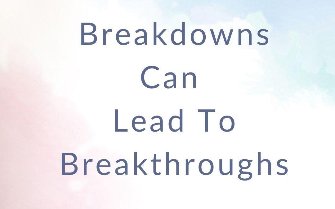 Breakdowns Can Lead To Breakthroughs