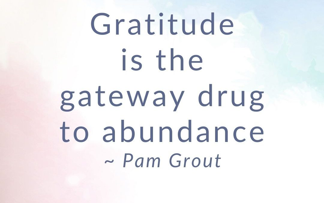 Gratitude: the Gateway Drug to Abundance
