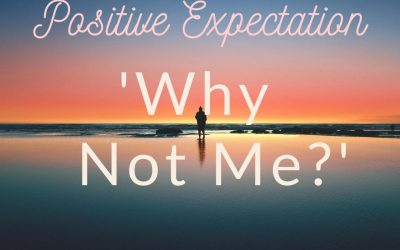 Positive Expectation – 'Why Not Me?'
