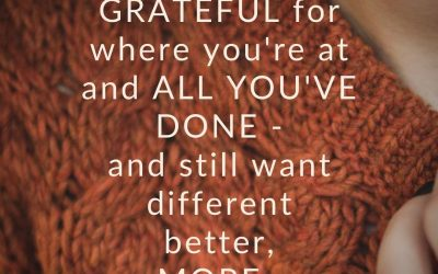 You can be grateful and still want MORE